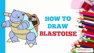How to Draw Blastoise Pokémon in a Few Easy Steps: Drawing Tutorial for Kids and Beginners