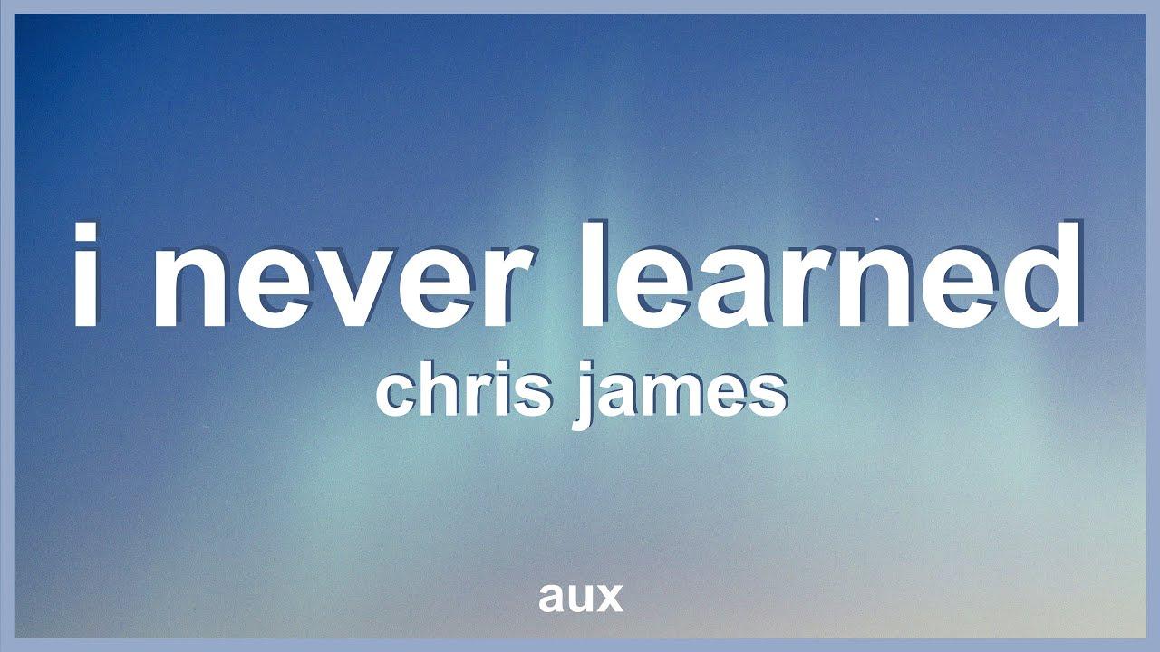 Chris James - I Never Learned