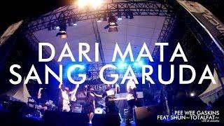 Download lagu Pee Wee Gaskins feat Shun TOTALFAT - Dari Mata Sang Garuda (Live in Jakarta)