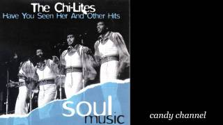 The Chi Lites - Have You Seen Her And Other Hits  (Full Album)
