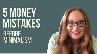 5 Money Mistakes Before Minimalism