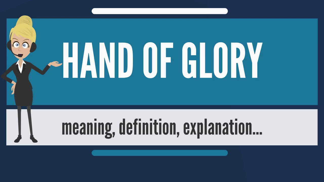 What is HAND OF GLORY? What does HAND OF GLORY mean? HAND OF GLORY meaning,  definition & explanation