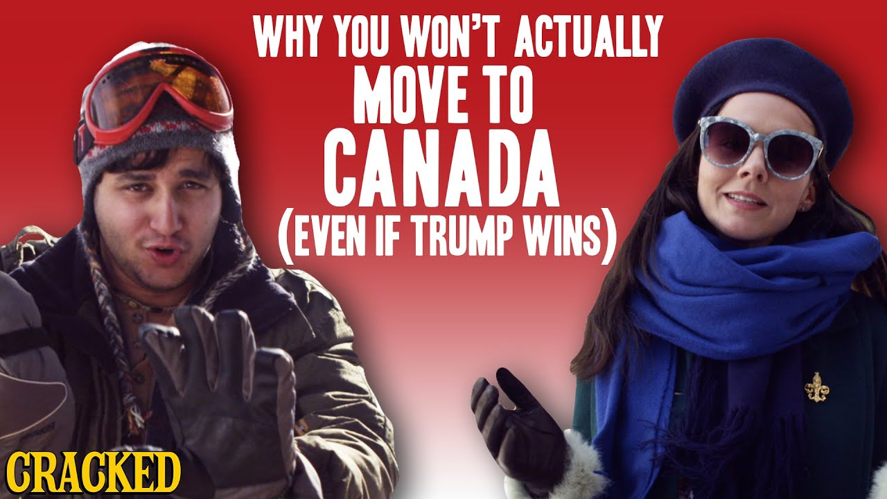 why you won t actually move to canada even if trump wins youtube