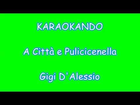 Karaoke Italiano - 'A città 'e Pulecenella - Gigi D'Alessio ( Testo )