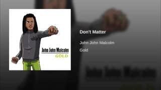 John John Malcolm - Don't Matter