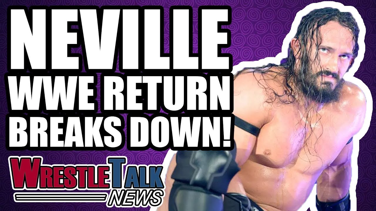 neville-wwe-return-breaks-down-wrestletalk-news-dec-2017