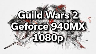 "Guild Wars 2 - 940MX - Game Performance - Acer Aspire E15 - i5-6200U - 256GB SSD - 15.6"" 1080p"