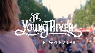 The Young River - If I Were A Car (Official Video)