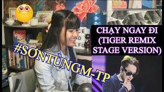 CHẠY NGAY ĐI - SƠN TÙNG M-TP (TIGER REMIX STAGE VERSION)Reaction
