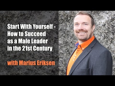 Start With Yourself - How to Succeed as a Male Leader in the 21st Century