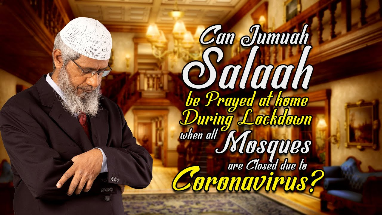 Can Jumuah Salaah be Prayed at Home during Lockdown when all Mosques are closed due to Coronavirus?