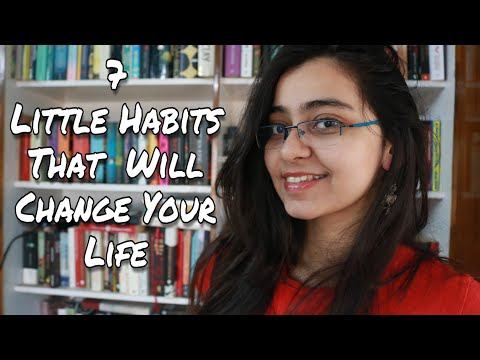 7 LITTLE HABITS TO CHANGE YOUR LIFE