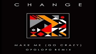Change  - Make Me (Go Crazy) (OPOLOPO Remix)