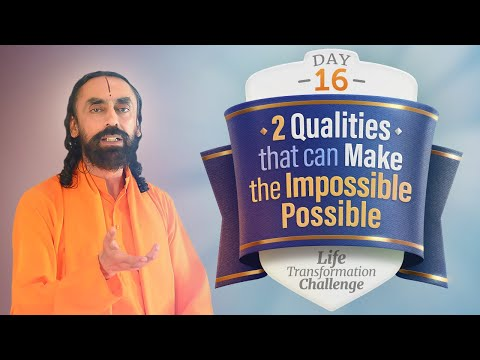 The 2 Qualities that can Make the Impossible Possible in Life | Day 16 Life Transformation Challenge