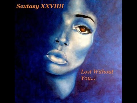 Sextasy XXVIIII...Lost Without You (Grown Folks Music) (revised)