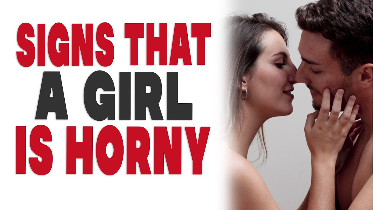 Signs That a Girl is Horny - YouTube