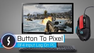 Button To Pixel - BF 4 Input Lag on PC