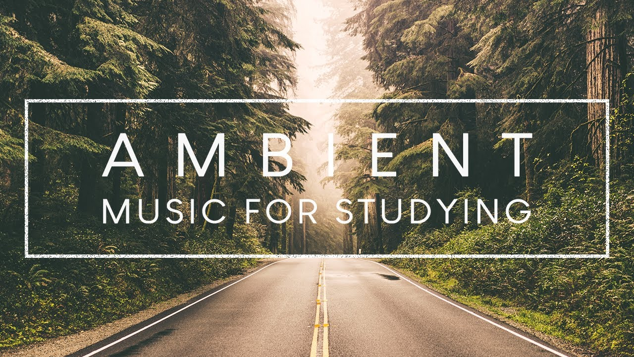 4 Hours Of Ambient Study Music To Concentrate Improve Your Focus And Concentration Youtube