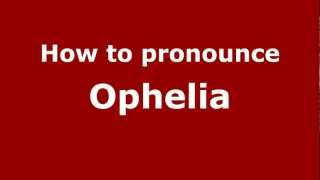 How to Pronounce Ophelia - PronounceNames.com