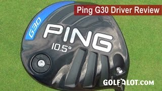 Ping G30 Driver Review by Golfalot