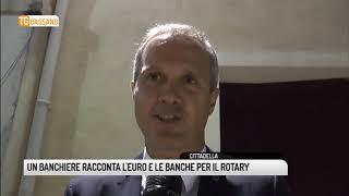 TG BASSANO (18/09/2018) - UN BANCHIERE RACCONTA L'EURO E LE  BANCHE PER IL ROTARY