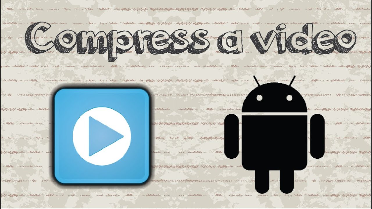 How to compress a video on Android phone