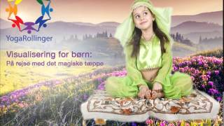 På rejse med det magiske tæppe - YogaRollinger visualisering for børn
