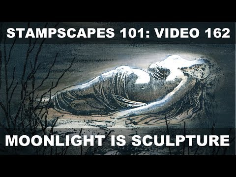 Stampscapes 101: Video 162.  Moonlight is Sculpture