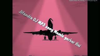 Mamla garbar Hai DJ
