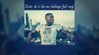 Dlow - do it like me challenge (full song)