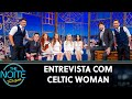 Entrevista Com Celtic Woman | The Noite (190819)