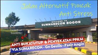 ALTERNATIF PUNCAK TERBARU ANTI MACET & PENYEKATAN PPKM -  Lewat Summarecon Bogor - Gn Geulis
