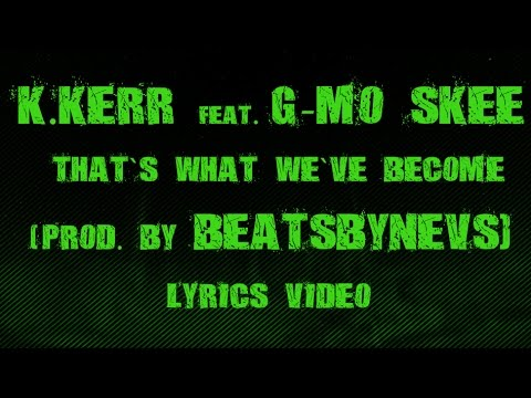 K.Kerr Feat. G-Mo Skee That's What We've Become (Prod. by beatsbyNeVs) (LYRICS VIDEO)