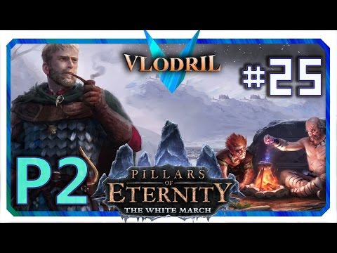 The White March Expansion P2 - Lets Play Pillars of Eternity Part 25 . Full release Gameplay |
