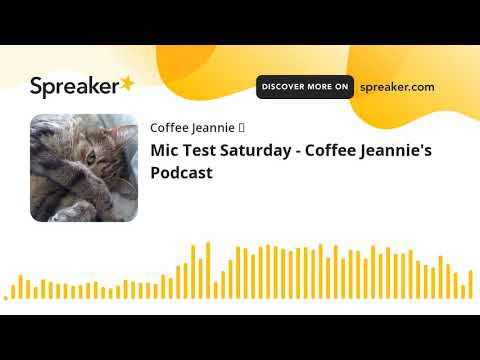 Mic Test Saturday - Coffee Jeannie's Podcast (made with Spreaker)