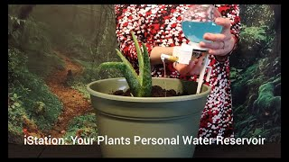 iStation: Plants Personal Water Reservoir-Amazing Simple Drip Irrigation System