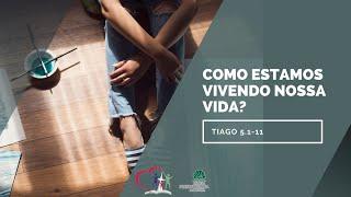 COMO ESTAMOS VIVENDO NOSSA VIDA? Tiago 5.1-11