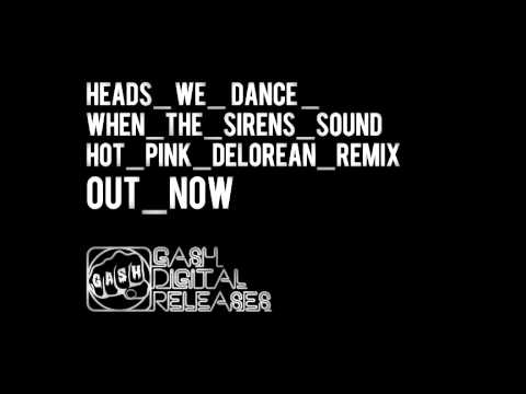 Heads We Dance 'When The Sirens Sound' (Hot Pink Delorean Remix)