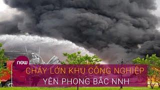 Cận cảnh cháy lớn tại khu công nghiệp Yên Phong, Bắc Ninh | VTC Now