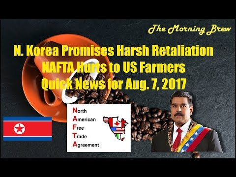 N Korea Vows Action, NAFTA not good for US Farmers and Quick News for Aug  7, 2017