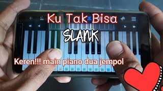 SLANK - Ku Tak Bisa, Perfect piano Mudahnya main piano di android