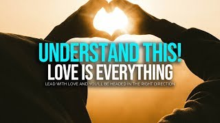 UNDERSTAND THIS! Love is Everything - Love What You Do, Do What You Love
