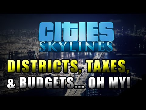 Cities Skylines Tips - Districts, Taxes, & Budgets... Oh My!