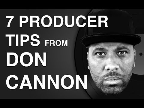 7 Producer Tips From Don Cannon