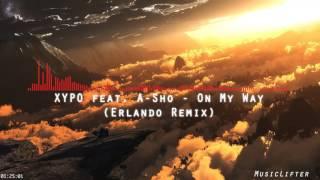 Xypo Feat. A-Sho On My Way Erlando Remix.mp3