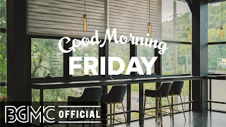 FRIDAY MORNING JAZZ: Relax Music - Chill Lounge Jazz Music for Good Mood