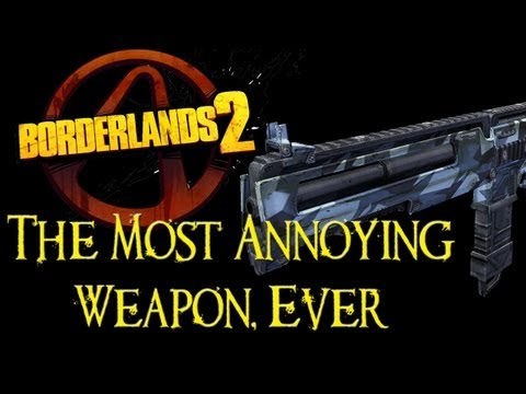 Borderlands 2 - The Most Annoying Weapon in Any Video Game, Ever