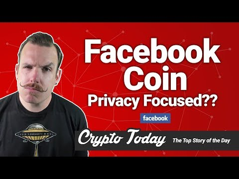 Crypto Today: Facebook Coin Privacy Focused?
