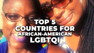 Top 5 Best Countries for African-American LGBTQI for Travel and Relocation!