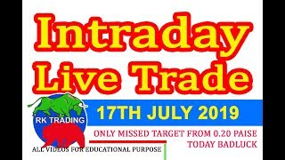 INTRADAY LIVE TRADE FOR 17TH JULY 2019